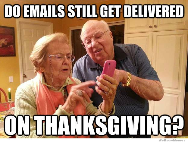 does email still get delivered on thanksgiving meme weknowmemes above promotions company tampa fl 2013 laugh! it's thanksgiving again! above promotions company pr